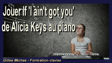 Jouer If I ain't got you de Alicia Keys au piano