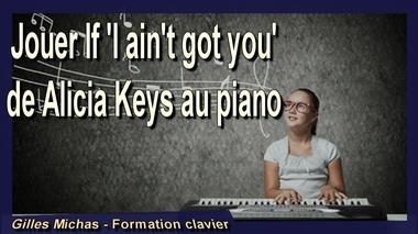 Jouer If I ain't got you de Alicia Keys au piano
