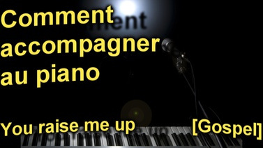 Comment accompagner au piano You raise me up Gospel