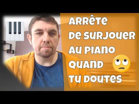 Arrête de surjouer au piano quand tu doutes